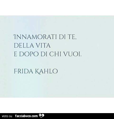 Innamorati Di Te Della Vita E Dopo Di Chi Vuoi Frida Kahlo