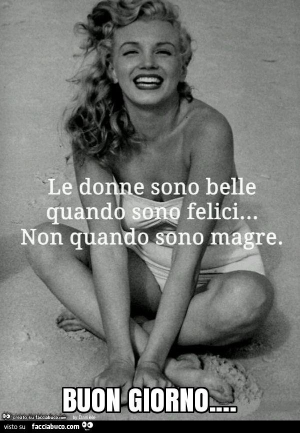Le donne sono belle quando sono felici… non quando sono magre. Buon giorno  - Facciabuco.com